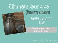 Christian Survival Medieval Womens Ministry Theme Ideas: (Armor of God)  Creative Ladies Ministry
