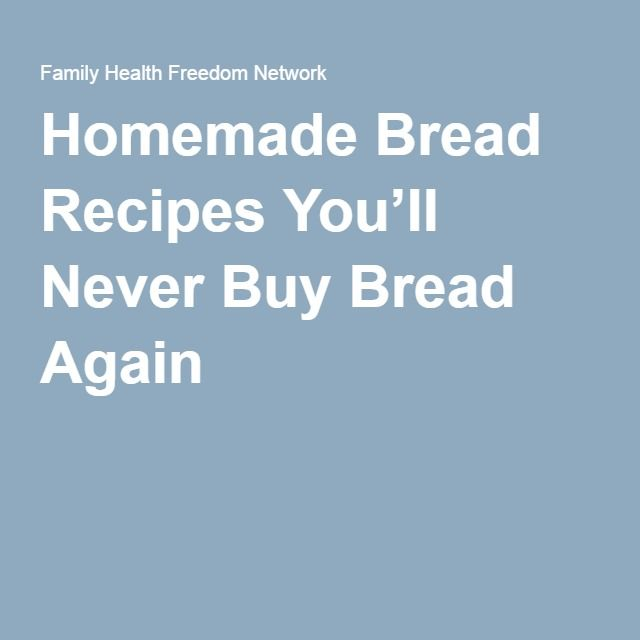 Homemade Bread Recipes You'll Never Buy Bread Again