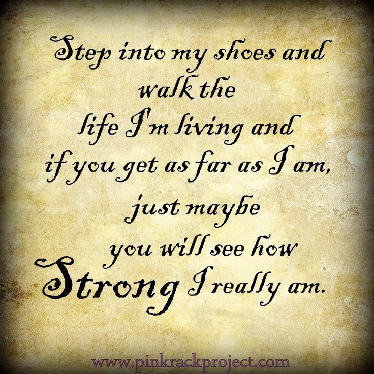 Only and I mean only if you step up and step into my shoes will you ever ever come close to what life is truly like...and I have not seen one person ever even try!