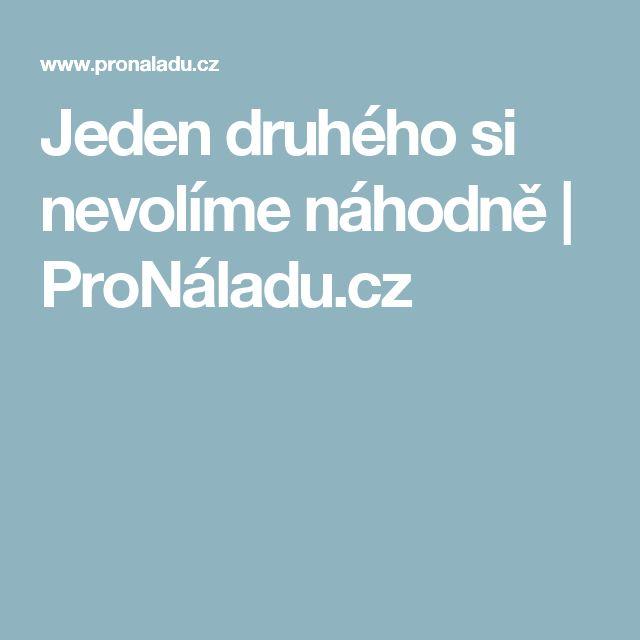 Jeden druhého si nevolíme náhodně | ProNáladu.cz