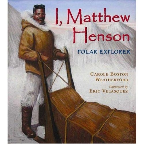 ARCTIC 8-10 I, Matthew Henson, Polar Explorer by Carole Boston Weatherford