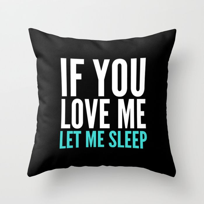 If You Love Me Let Me Sleep (Dark) Throw Pillow by CreativeAngel from Society6