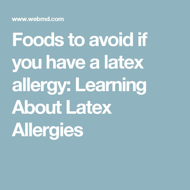 Foods to avoid if you have a latex allergy: Learning About Latex Allergies