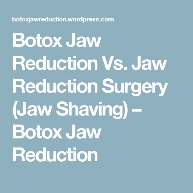 Botox Jaw Reduction Vs. Jaw Reduction Surgery (Jaw Shaving) – Botox Jaw Reduction