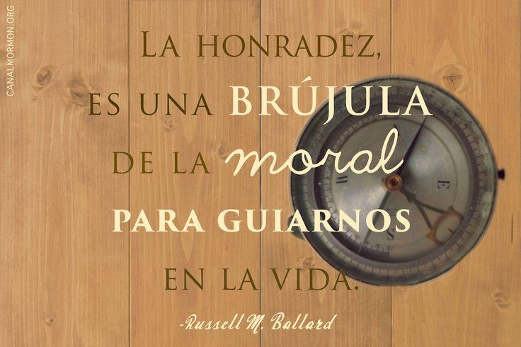 La honradez, es una brújula de la moral para guiarnos en la vida. -Russell M. Ballard