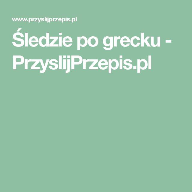 Śledzie po grecku - PrzyslijPrzepis.pl