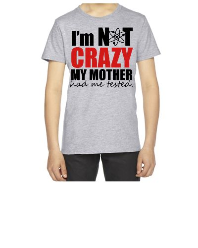 I'm Not Crazy - The Big Bang Theory - Youth T-shirt                                                                                                                                                                                 More
