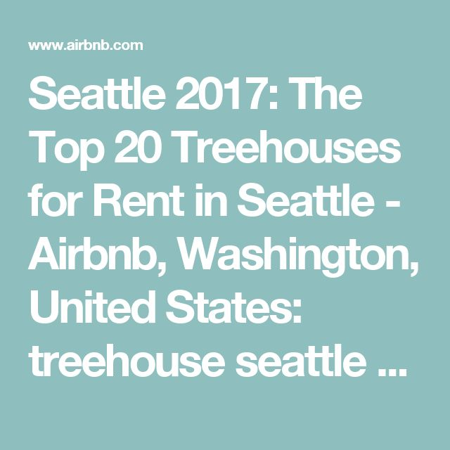 Seattle 2017: The Top 20 Treehouses for Rent in Seattle - Airbnb, Washington, United States: treehouse seattle & treehouse hotel washington