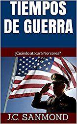 TIEMPOS DE GUERRA: ¿Cuándo atacará Norcorea? (Revelaciones ultra secretas nº 1) (Spanish Edition)