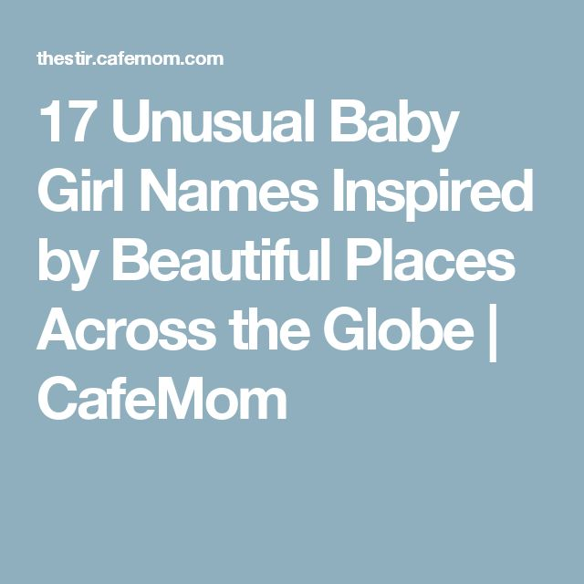 17 Unusual Baby Girl Names Inspired by Beautiful Places Across the Globe | CafeMom
