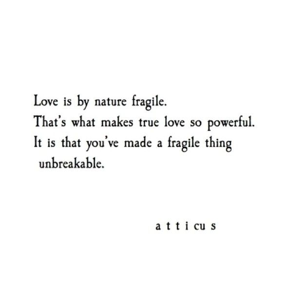 """""""Love is by nature fragile. That's what makes true love so powerful. It is that you've made a fragile thing unbreakable"""" - love quote"""