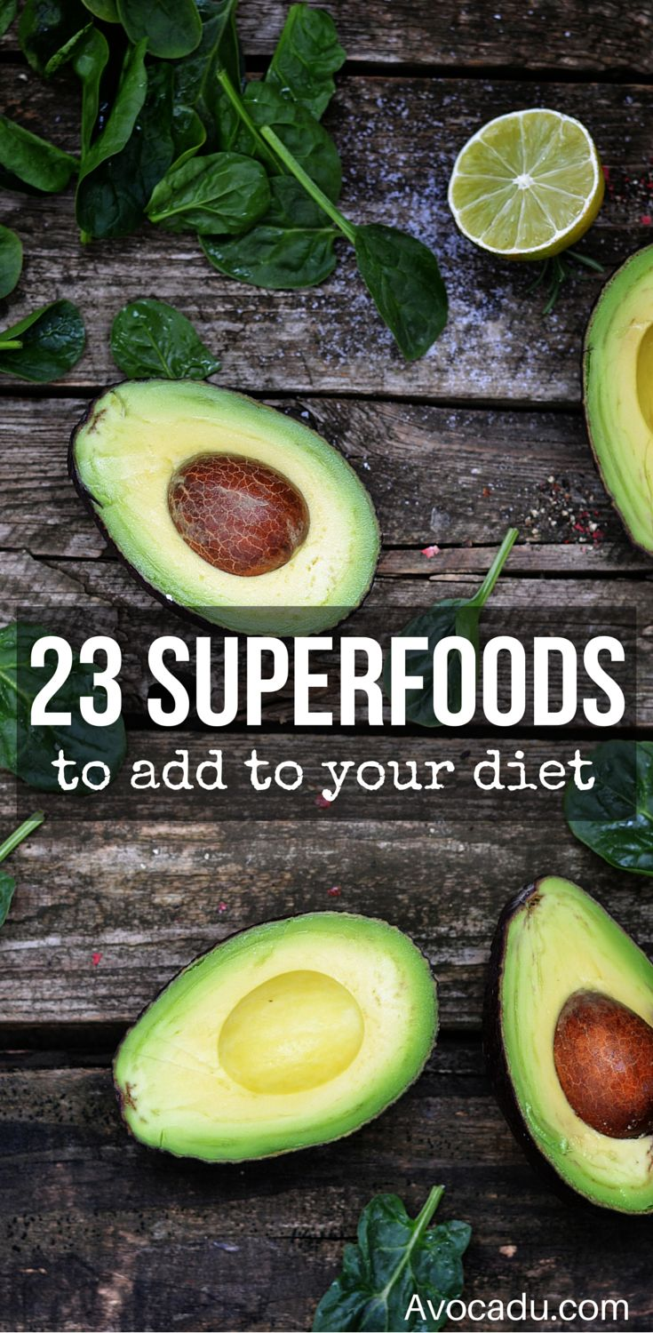 23 Superfoods To Add To Your Diet   Healthy Living   http://avocadu.com/23-healthiest-foods-on-our-planet/