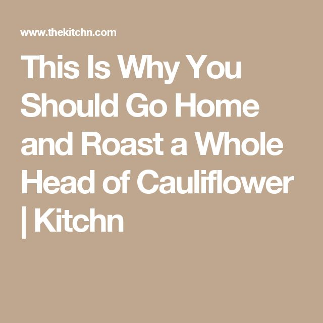 This Is Why You Should Go Home and Roast a Whole Head of Cauliflower | Kitchn