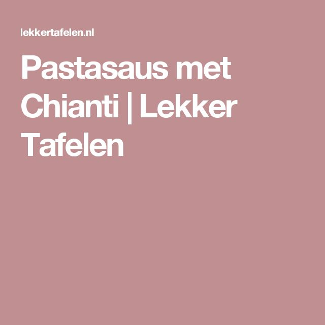 Pastasaus met Chianti   Lekker Tafelen