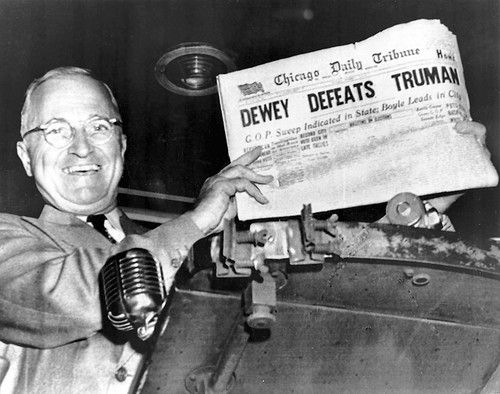In 1948, the Chicage Tribune was so certain that Dewey would win the presidential race, they printed the morning paper with that result. How wrong they were. Pres. Truman was the victor.