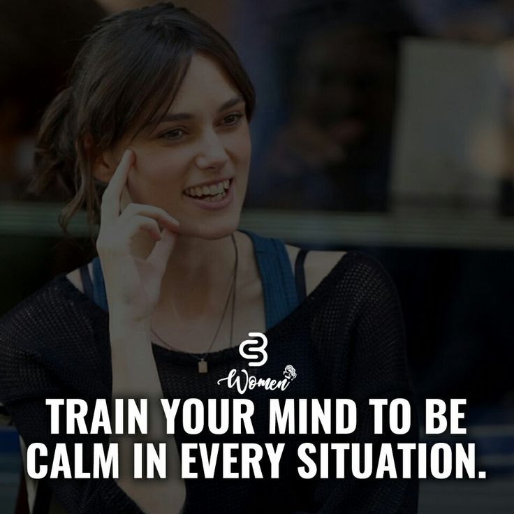 Train your mind to be calm in every situation. Quote