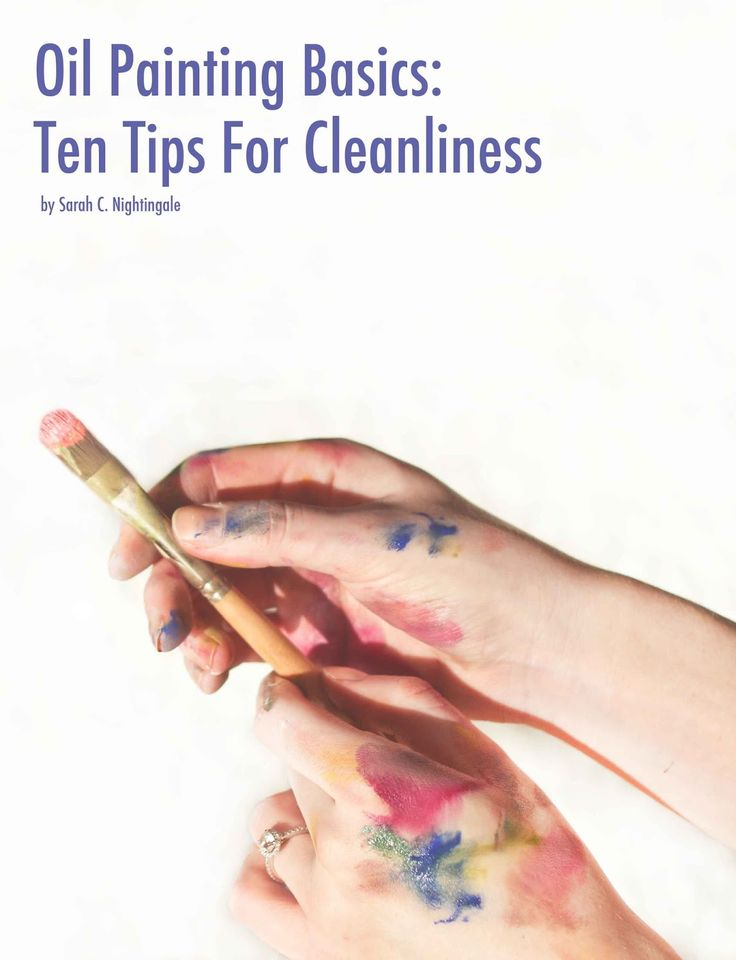 Oil Painting Basics: Ten Tips For Cleanliness