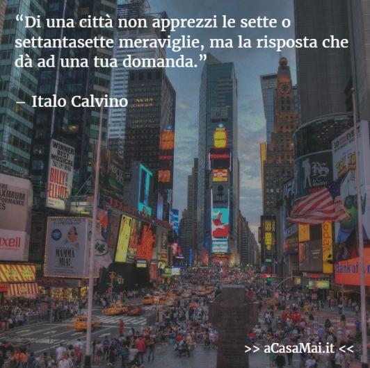 Di una #città non apprezzi le sette o settantasette #meraviglie, ma la risposta che dà ad una tua #domanda. (Italo #Calvino) #citazione #citazionedelgiorno #cit #travel #viaggio #acasamai