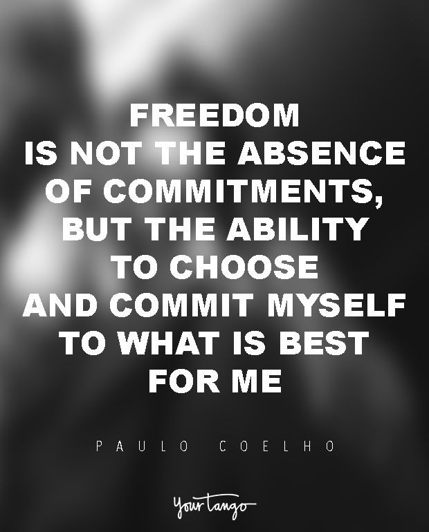 """Freedom is not the absence of commitments, but the ability to choose — and commit myself to — what is best for me."" ― Paulo Coelho, The Zahir"
