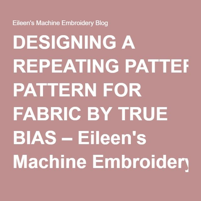 DESIGNING A REPEATING PATTERN FOR FABRIC BY TRUE BIAS – Eileen's Machine Embroidery Blog