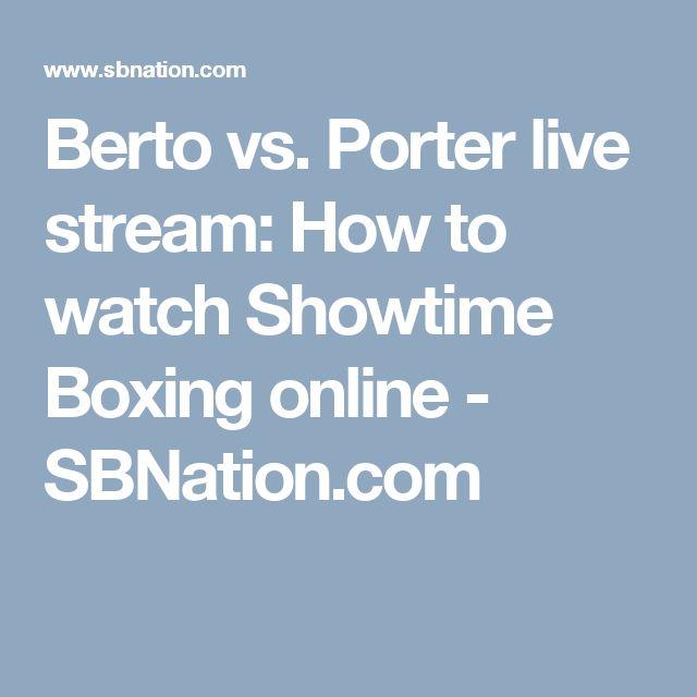 Berto vs. Porter live stream: How to watch Showtime Boxing online - SBNation.com