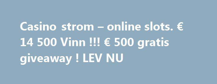 Сasino strom – online slots. € 14 500 Vinn !!! € 500 gratis giveaway ! LEV NU http://casino4uk.com/2017/09/01/%d1%81asino-strom-online-slots-e-14-500-vinn-e-500-gratis-giveaway-lev-nu/  Сasino strom – online slots. € 14 500 Vinn !!! € 500 gratis giveaway ! LEV NUThe post Сasino strom – online slots. € 14 500 Vinn !!! € 500 gratis giveaway ! LEV NU appeared first on Casino4uk.com.