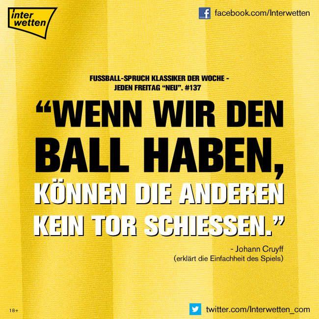 """Fußball-Spruch Klassiker der Woche. #137 """"Wenn wir den Ball haben, können die anderen kein Tor schießen.""""  Johann Cruyff erklärt die Einfachheit des Spiels"""