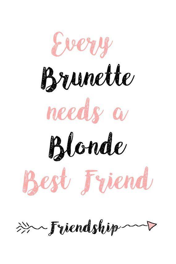 Digital Download Every Brunette Needs A Blonde Best Friend Printable Wall Art Friendship Friends Quotes Quotations Best Friend Quotes Best friend wallpaper photo