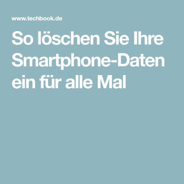 So löschen Sie Ihre Smartphone-Daten ein für alle Mal