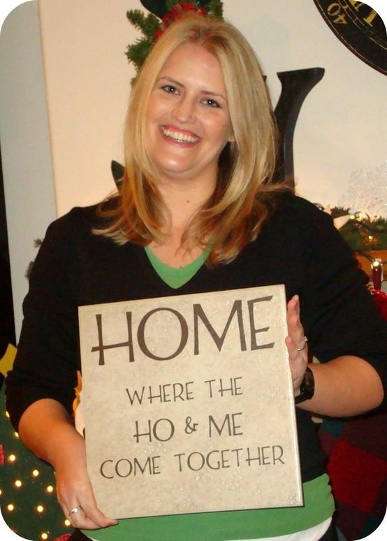 OMG - How good is your sense of humor??! HOME - where the HO + ME come together!!