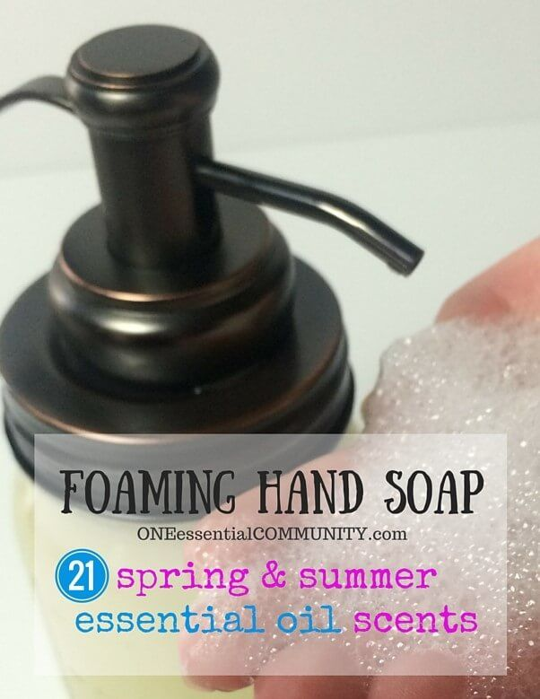 diy foaming hand soap made with essential oils-- with ideas for 21 spring and…