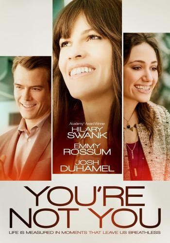 You're Not You (2014)  Hilary Swank, Emmy Rossum, Josh Duhame