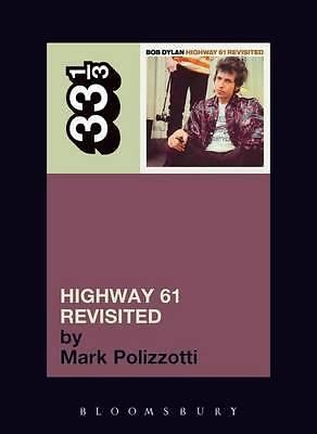 Bob Dylan Highway 61 Revisited, 33 1/3 by Mark Polizzotti, 9780826417756.
