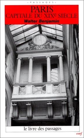 BENJAMIN, Walter, Paris, capitale du XIXe siècle : le livre des passages, Paris, cerf, Coll. Passages, 1989.