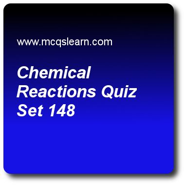 Chemical Reactions Quizzes: O level chemistry Quiz 148 Questions and Answers - Practice chemistry quizzes based questions and answers to study chemical reactions quiz with answers. Practice MCQs to test learning on chemical reactions, percent composition of elements, chemical symbols, endothermic reactions, valency and chemical formula quizzes. Online chemical reactions worksheets has study guide as consider chemical reaction znco3 + hno3 → al(no3)3 + h2o, number of hno3 molecules required..
