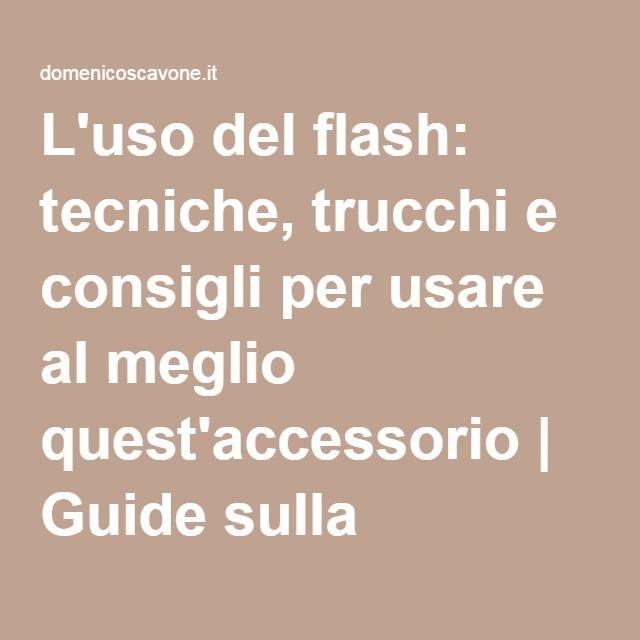 L'uso del flash: tecniche, trucchi e consigli per usare al meglio quest'accessorio | Guide sulla fotografia