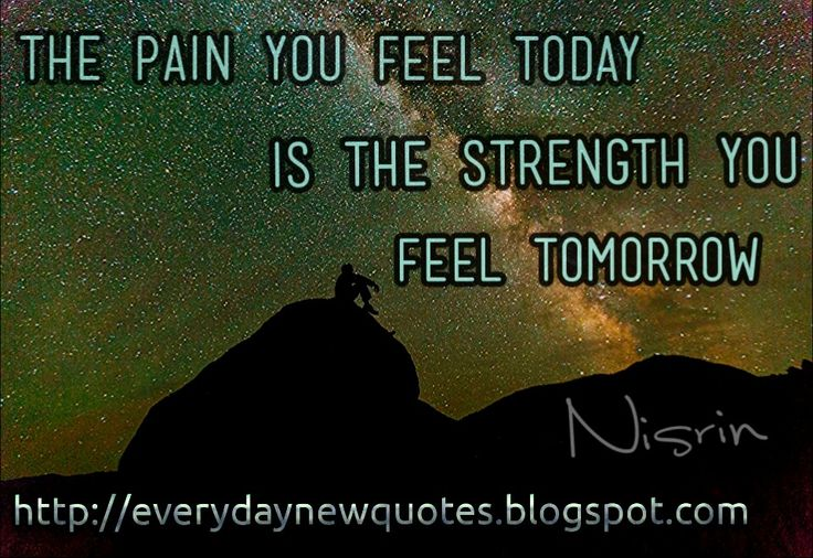 The pain you feel Today is the strength you feel Tomorrow Unknown  http://everydaynewquotes.blogspot.se/2015/10/the-strength-of-tomorrow.html?m=1  For more inspirational quotes please visit : Everyday New Quotes Blog: everydaynewquotes.blogspot.com  #blog #quotes #inspirational #inspiration #inspirationalquotes #life #pain #strength #lifequotes #motivation #motivational #motivationalquotes #strengthquotes #photography #stars #success #everydaynewquotes