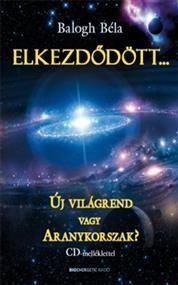 Elkezdődött…, Szerző: Balogh Béla, Kategória: Életmód ekönyvek > Ezoteria, Ár: 1935 Ft