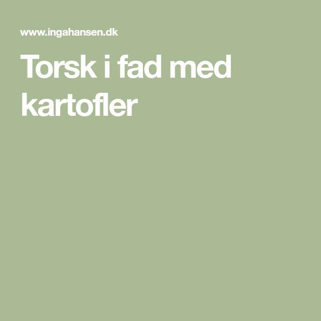 Torsk I Fad Med Kartofler Fisk Og Skaldyr Pinterest