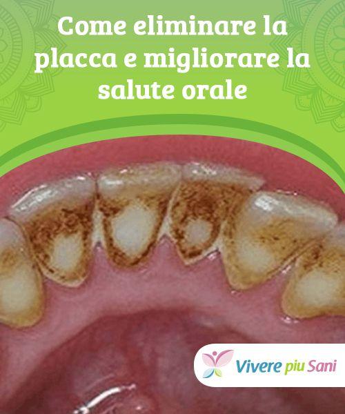 Come #eliminare la placca e migliorare la salute orale Consigli e #rimedi naturali per eliminare la #placca e migliorare la salute #orale