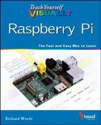 Teach Yourself Visually Raspberry Pi - John Wiley & Sons Part #: 9781118768198