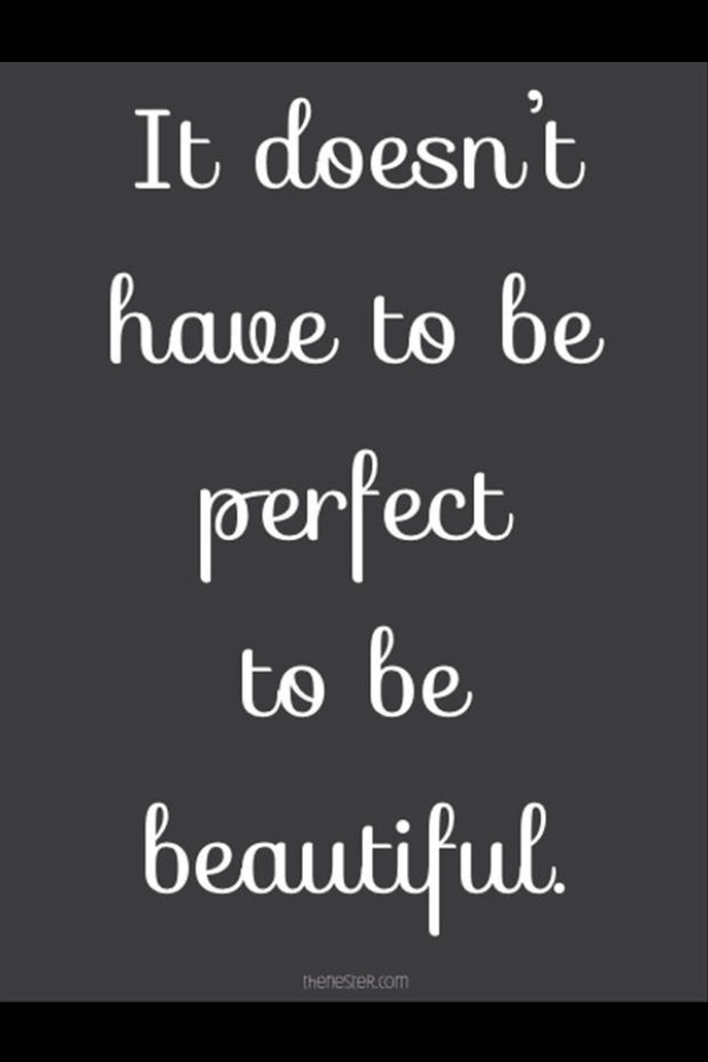 It doesn't have to be perfect to be beautiful | #WordsToLiveBy: Relationships Quotes, Dust Jackets, Dust Wrappers, Life Changing, Be Beautiful, Inspiration Quotes, Small Houses Quotes, Dust Covers, True Stories