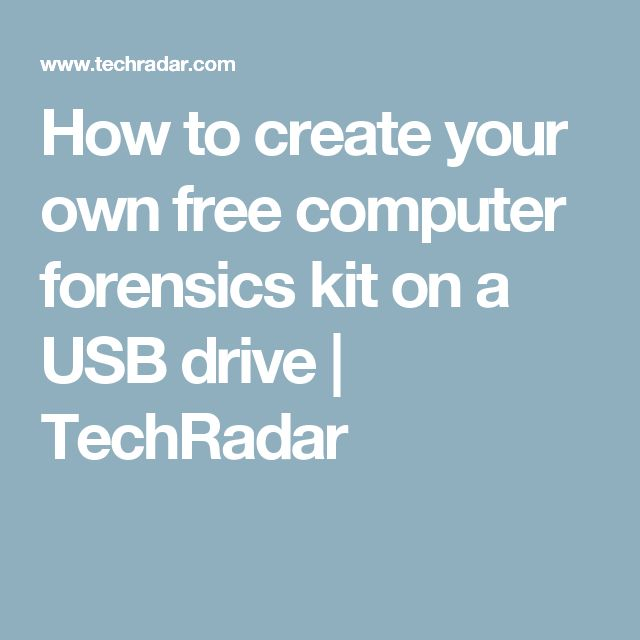 How to create your own free computer forensics kit on a USB drive | TechRadar