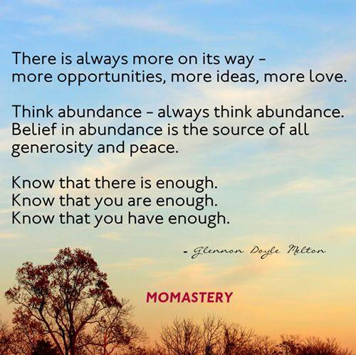 """Abundance is not something we acquire. It is something we tune into."" – Wayne Dyer I think..."