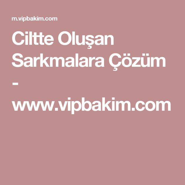 Ciltte Oluşan Sarkmalara Çözüm - www.vipbakim.com