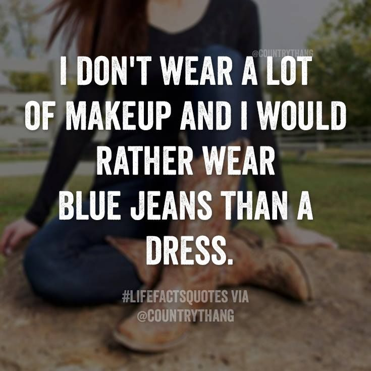 I don't wear a lot of makeup and I would rather wear blue jeans than a dress…