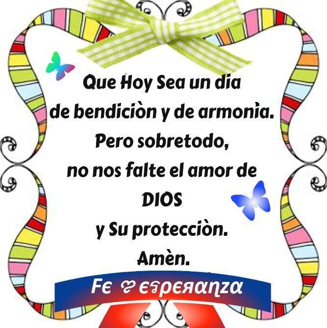 Que Hoy sea un día de bendición y de armonía. Pero sobretodo, no nos falte el amor de DIOS y Su protección. Amén.