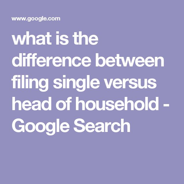 what is the difference between filing single versus head of household - Google Search