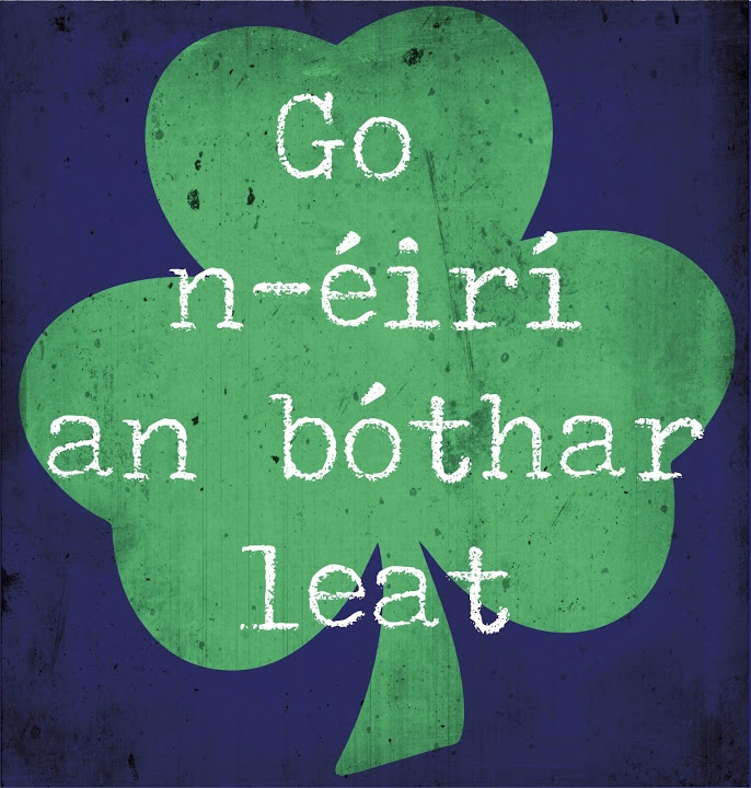 Good Luck - In Irish (Gaelic) ( May the road rise before you )