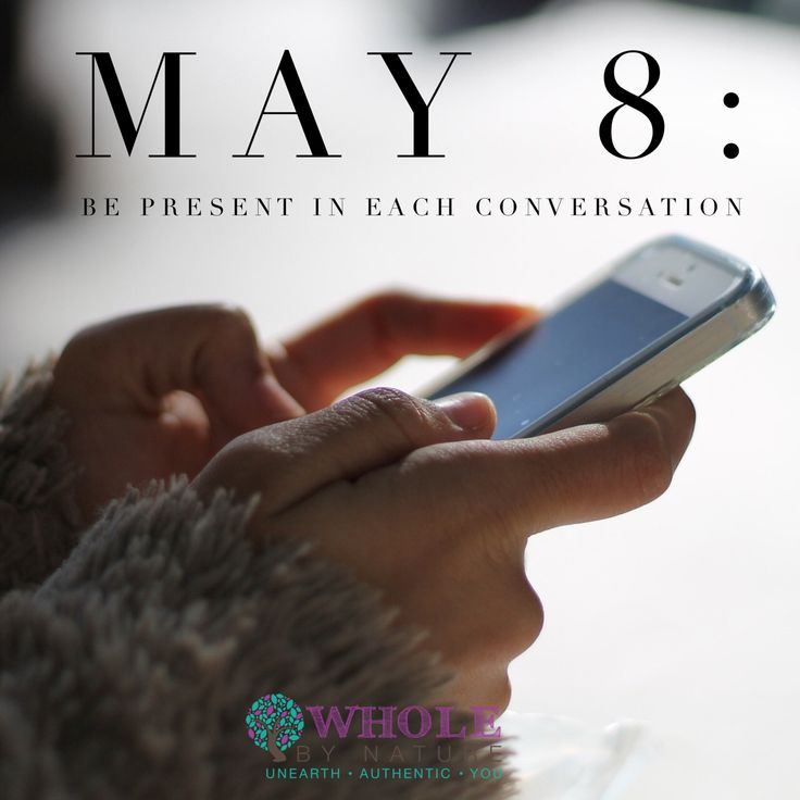 May 8: Be present in each conversation